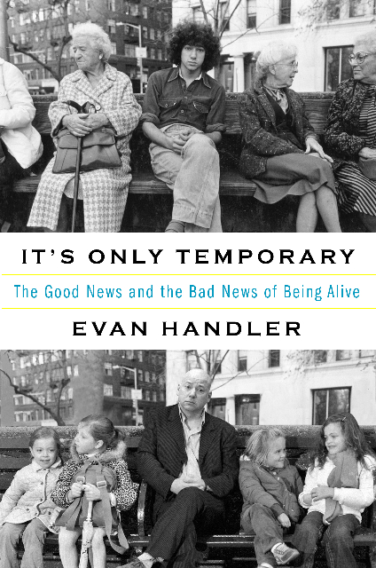... It's Only Temporary: The Good News and the Bad News of Being Alive. ...