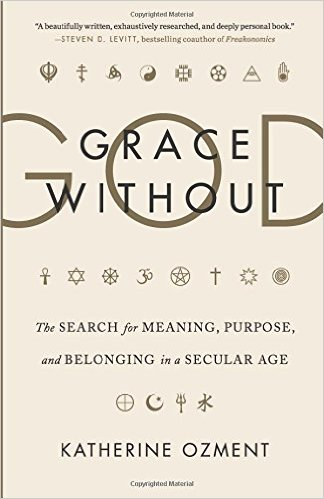 GRACE WITHOUT GOD by Katherine Ozment